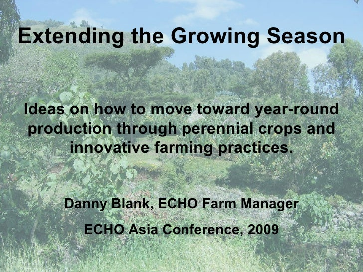 Extending the Growing Season Ideas on how to move toward year-round production through perennial crops and innovative farm...