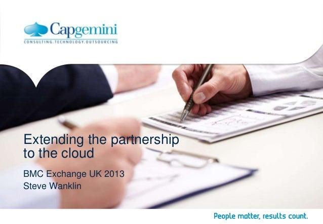Extending the partnership to the cloud BMC Exchange UK 2013 Steve Wanklin
