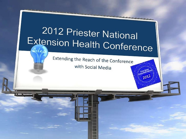 2012 PriesterNational Extension Health Conference<br />Extending the Reach of the Conference <br />with Social Media<br />
