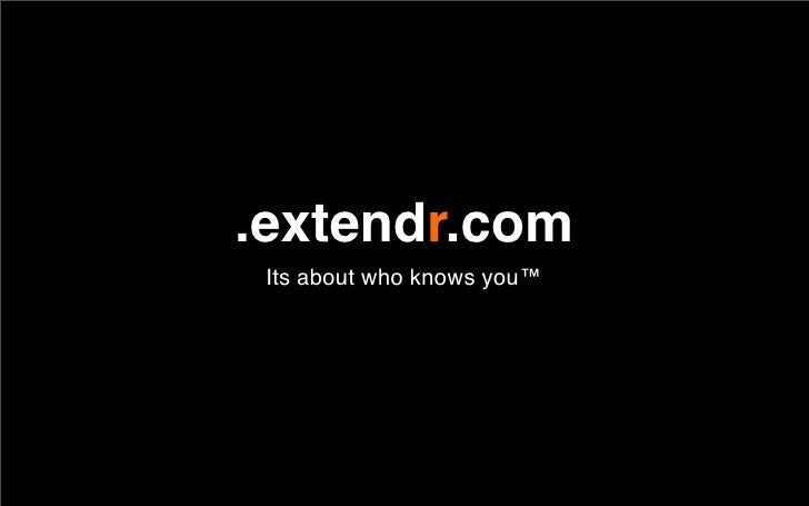 .extendr.com  Its about who knows you™
