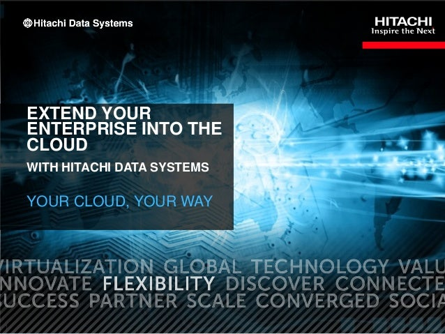 1EXTEND YOURENTERPRISE INTO THECLOUDWITH HITACHI DATA SYSTEMSYOUR CLOUD, YOUR WAY