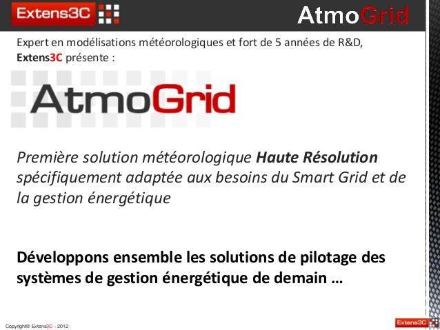 Copyright© Extens3C - 2012 Développons ensemble les solutions de pilotage des systèmes de gestion énergétique de demain … ...