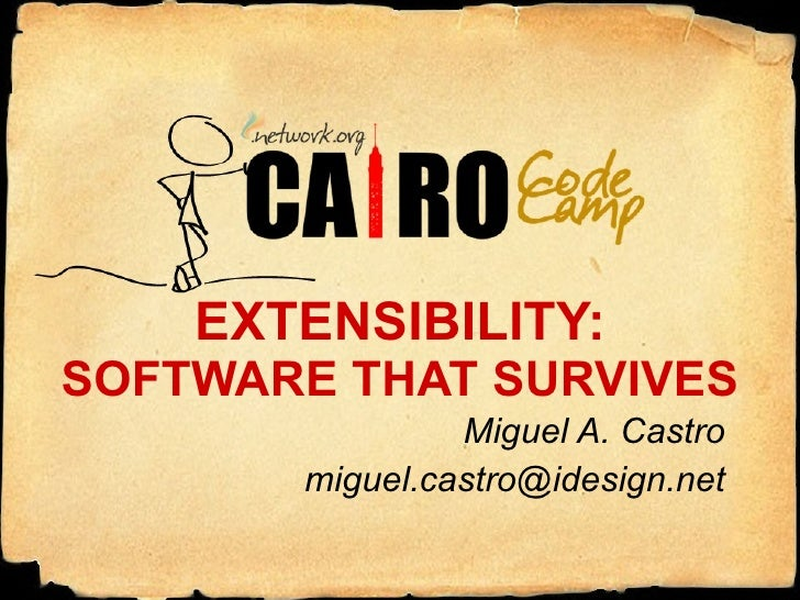 EXTENSIBILITY: SOFTWARE THAT SURVIVES Miguel A. Castro [email_address]