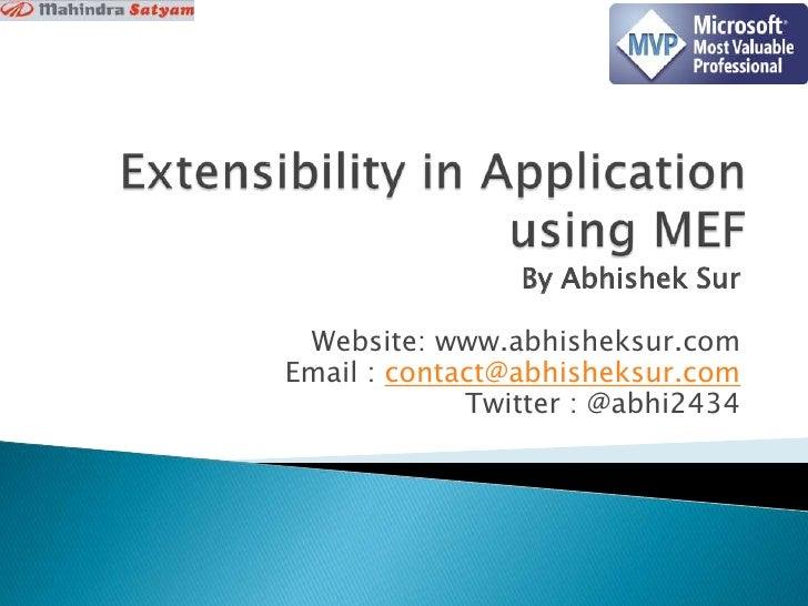 Extensibility in Applicationusing MEF<br />By Abhishek Sur<br />Website: www.abhisheksur.com<br />Email : contact@abhishek...