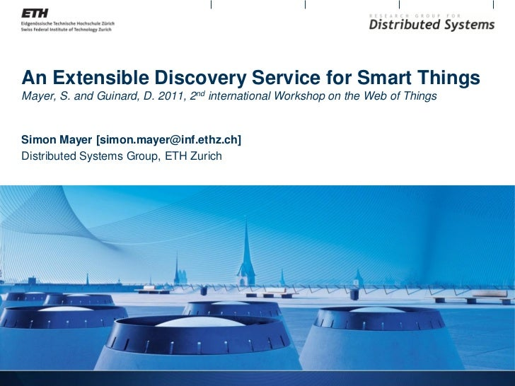 An Extensible Discovery Service for Smart ThingsMayer, S. and Guinard, D. 2011, 2nd international Workshop on the Web of T...