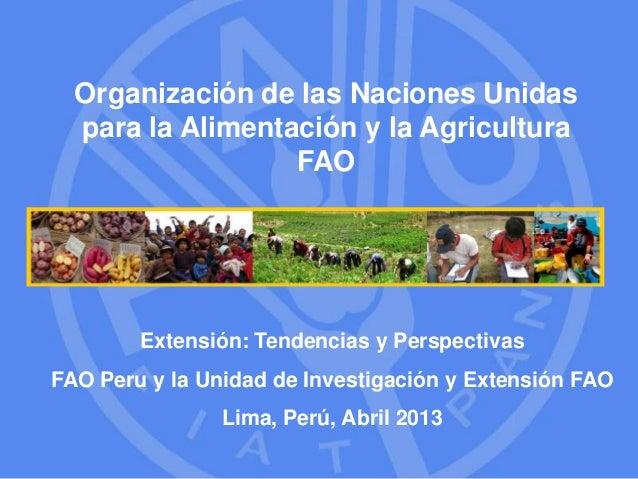 Extensión: Tendencias y perspectivas. FAO Perú y la Unidad de Investigación y Extensión FAO