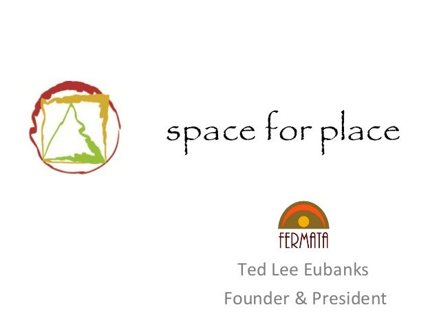 space for place Ted Lee Eubanks Founder & President