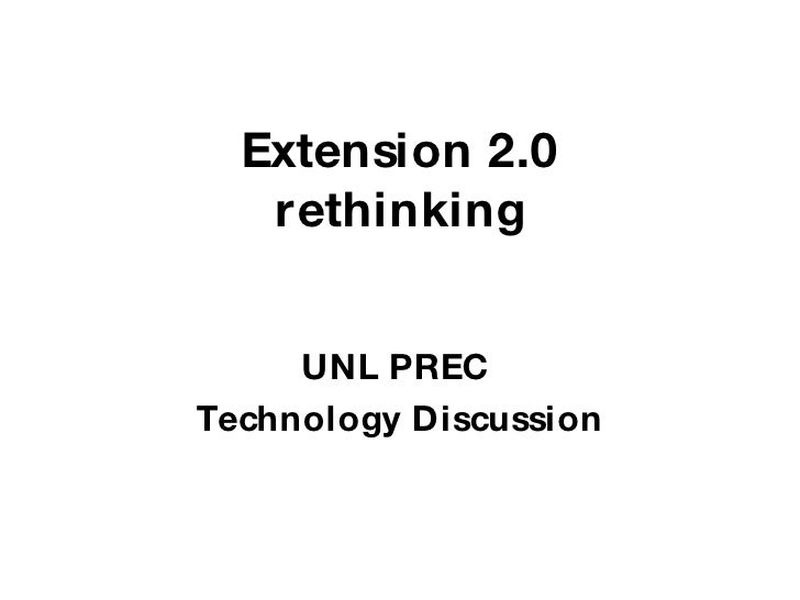 Extension 2.0 rethinking UNL PREC  Technology Discussion