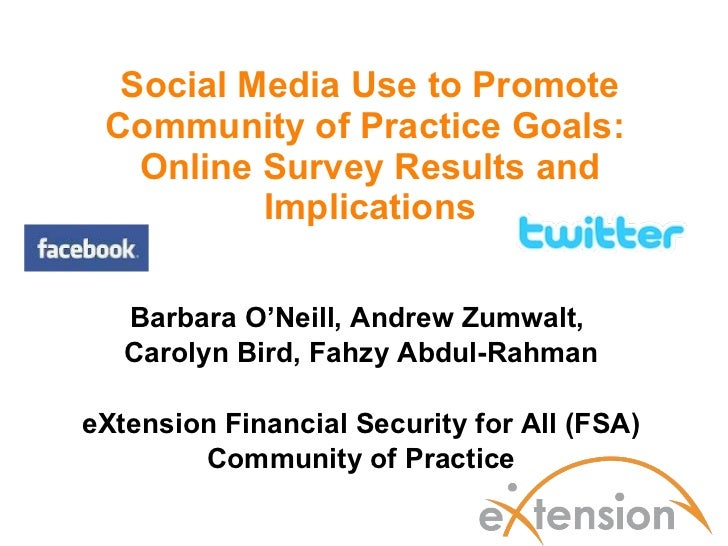 Social Media Use to Promote Community of Practice Goals:  Online Survey Results and Implications Barbara O'Neill, Andrew Z...