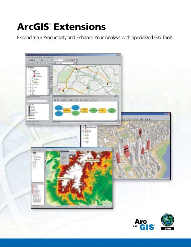 Expand Your Productivity and Enhance Your Analysis with Specialized GIS Tools ArcGIS ® Extensions
