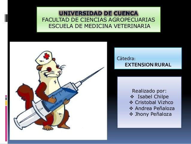 FACULTAD DE CIENCIAS AGROPECUARIAS  ESCUELA DE MEDICINA VETERINARIA                      Càtedra:                         ...