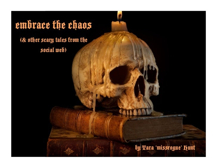 embrace the chaos  (& other scary tales from the          social web)                                      by Tara 'missro...