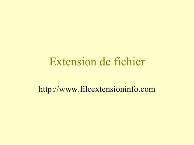 Extension de fichier http://www.fileextensioninfo.com