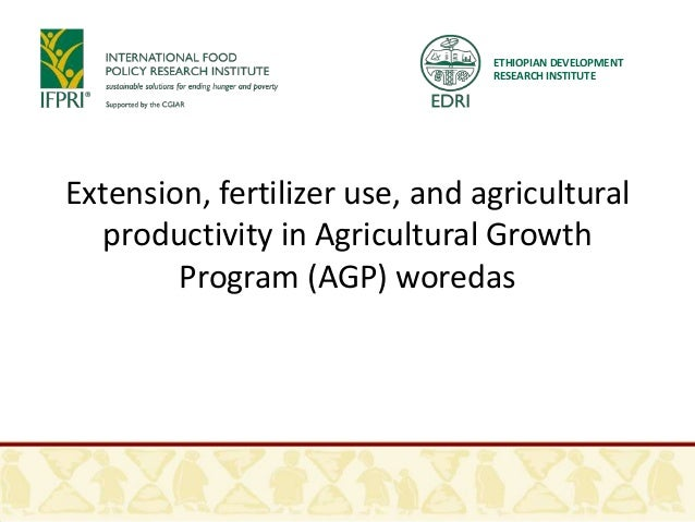 ETHIOPIAN DEVELOPMENT RESEARCH INSTITUTE  Extension, fertilizer use, and agricultural productivity in Agricultural Growth ...