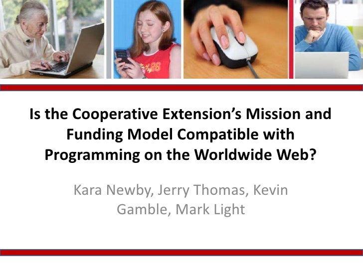 Is the Cooperative Extension's Mission and Funding Model Compatible with Programming on the Worldwide Web?<br />Kara Newby...