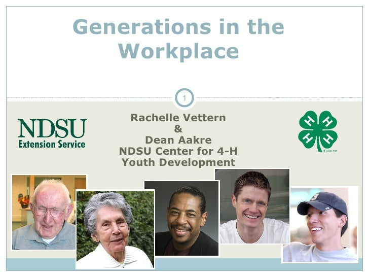 Generations in the   Workplace             1    Rachelle Vettern           &      Dean Aakre   NDSU Center for 4-H   Youth...