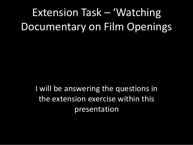 Extension Task – 'WatchingDocumentary on Film Openings  I will be answering the questions in    the extension exercise wit...