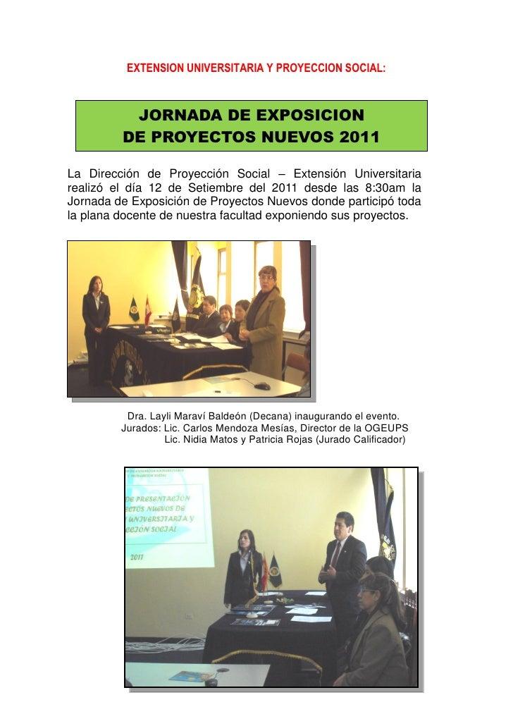 EXTENSION UNIVERSITARIA Y PROYECCION SOCIAL:          JORNADA DE EXPOSICION         DE PROYECTOS NUEVOS 2011La Dirección d...