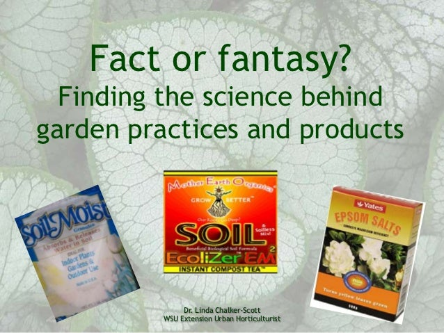 Fact or fantasy?  Finding the science behindgarden practices and products               Dr. Linda Chalker-Scott          W...