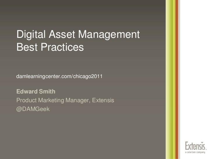 Digital Asset Management Best Practicesdamlearningcenter.com/chicago2011<br />Edward Smith<br />Product Marketing Manager,...