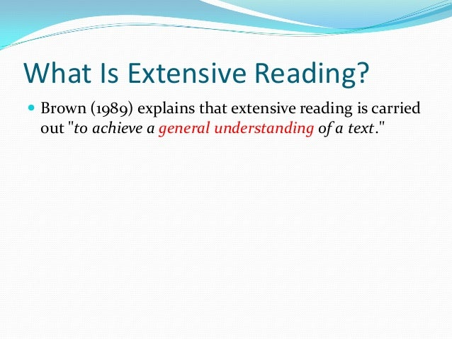 "What Is Extensive Reading? Brown (1989) explains that extensive reading is carriedout ""to achieve a general understanding..."