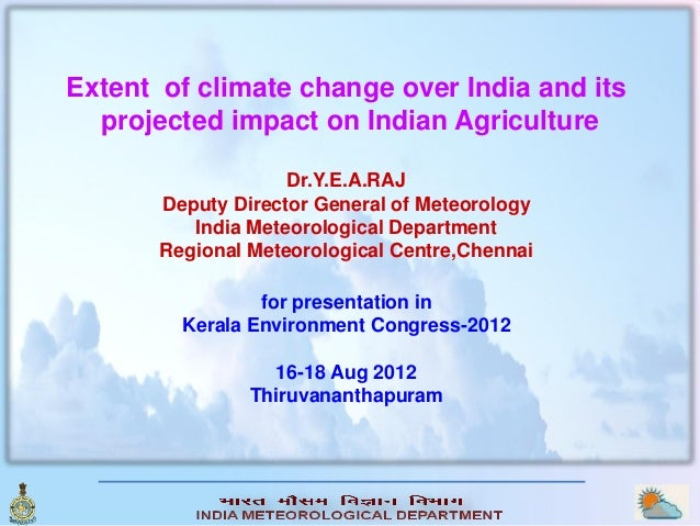 Extent of climate change over India and its  projected impact on Indian Agriculture                    Dr.Y.E.A.RAJ       ...