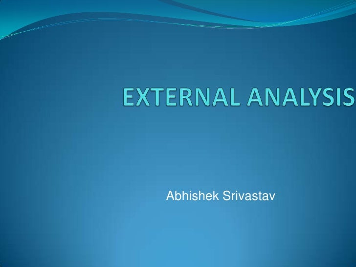 strategic management external analysis The strategic management response to the challenge of  external analysis a key premise of strategic  macroenvironmental analysis for strategic management.