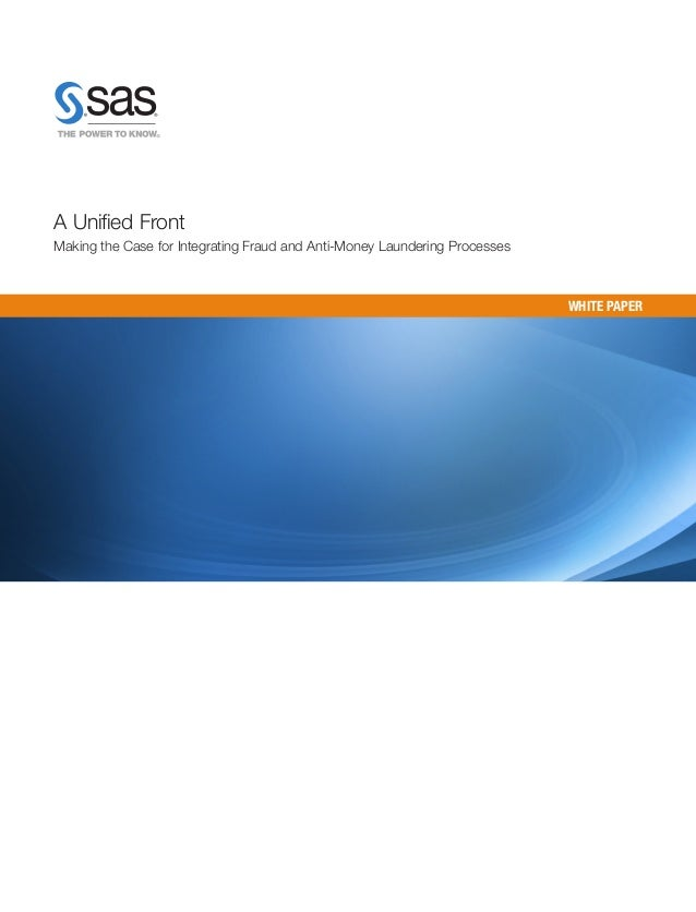 A Unified FrontMaking the Case for Integrating Fraud and Anti-Money Laundering Processes                                  ...