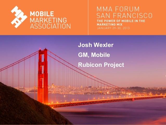 Josh Wexler                               GM, Mobile                               Rubicon ProjectMobile Marketing Associa...