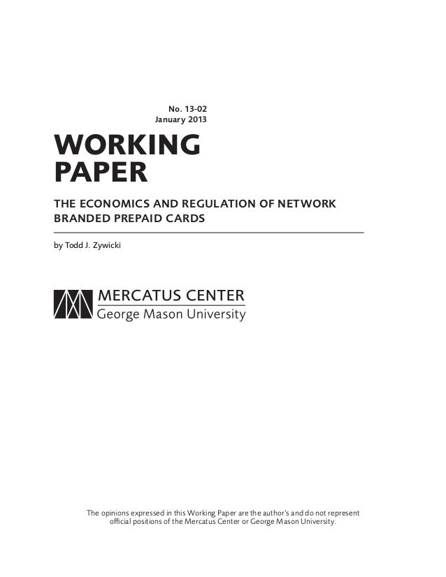 WORKINGPAPERNo. 13-02January 2013THE ECONOMICS AND REGULATION OF NETWORKBRANDED PREPAID CARDSby Todd J. ZywickiThe opinion...