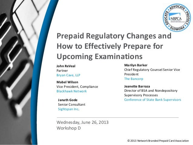 Prepaid Regulatory Changes andHow to Effectively Prepare forUpcoming ExaminationsJohn ReVealPartnerBryan Cave, LLPMabel Wi...