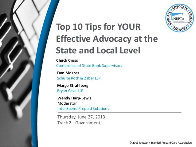 Top 10 Tips for YOUREffective Advocacy at theState and Local LevelChuck CrossConference of State Bank SupervisorsMargo Str...