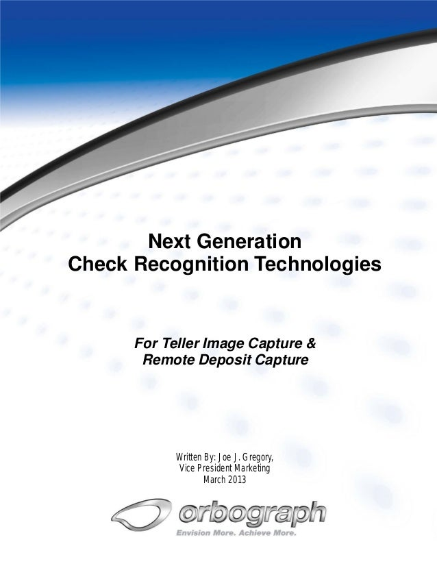 Next Generation Check Recognition Technologies  For Teller Image Capture & Remote Deposit Capture  Written By: Joe J. Greg...