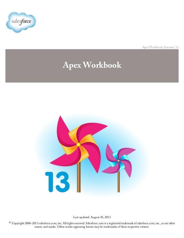Apex Workbook: Summer '13 Apex Workbook Last updated: August 30, 2013 © Copyright 2000–2013 salesforce.com, inc. All right...