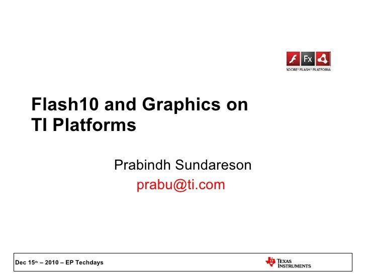 Flash10 and Graphics on  TI Platforms Prabindh Sundareson [email_address]
