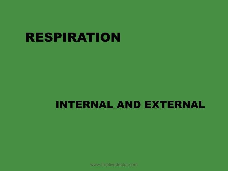 RESPIRATION INTERNAL AND EXTERNAL www.freelivedoctor.com