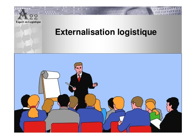 Expert en Logistique Club logistique Manche- 2 décembre 2008 - A22, Expert en Logistique Page 1 Externalisation logistique