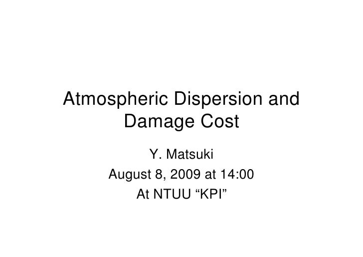 """Atmospheric Dispersion and       Damage Cost           Y. Matsuki      August 8, 2009 at 14:00         At NTUU """"KPI"""""""