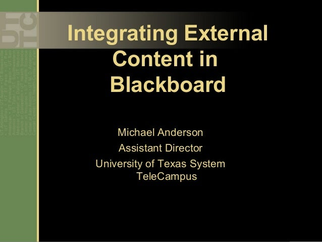 Integrating External     Content in    Blackboard      Michael Anderson      Assistant Director  University of Texas Syste...
