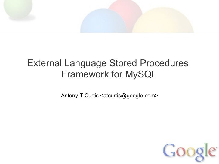 External Language Stored Procedures        Framework for MySQL       Antony T Curtis <atcurtis@google.com>