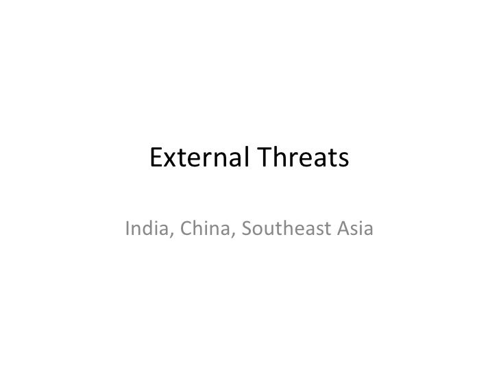 External Threats<br />India, China, Southeast Asia<br />