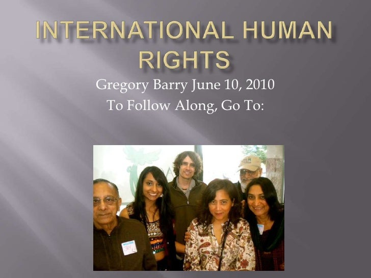 International Human Rights<br />Gregory Barry June 10, 2010<br />To Follow Along, Go To: <br />