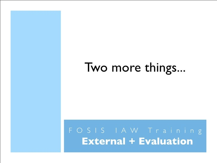 Two more things...    FOSIS   IAW   Training  External + Evaluation