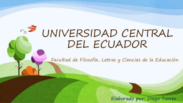 UNIVERSIDAD CENTRAL  DEL ECUADOR  Facultad de Filosofía, Letras y Ciencias de la Educación  Elaborado por: Diego Torres