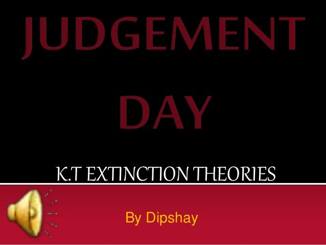 K.T EXTINCTION THEORIES By Dipshay