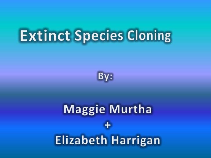 Extinct Species Cloning<br />By:<br />Maggie Murtha<br />+<br />Elizabeth Harrigan<br />