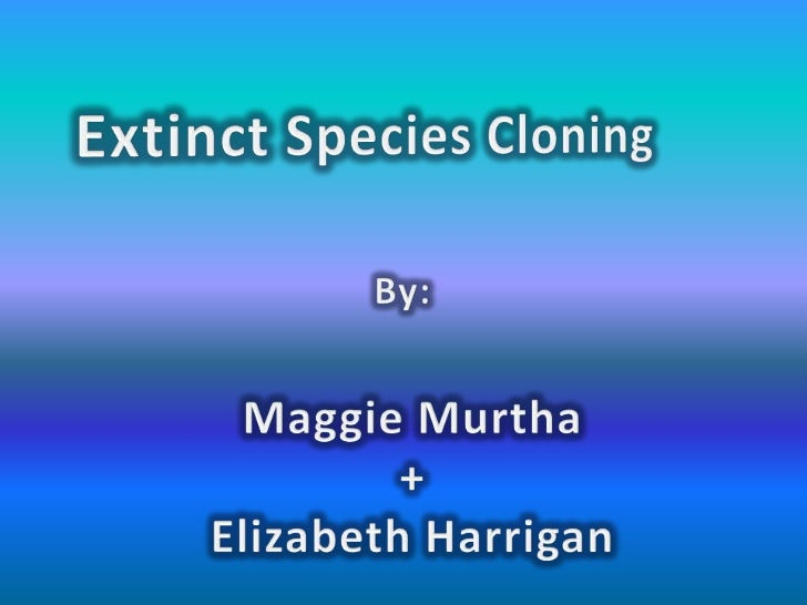 Extinct species cloning elizabeth &maggie2.pptx h