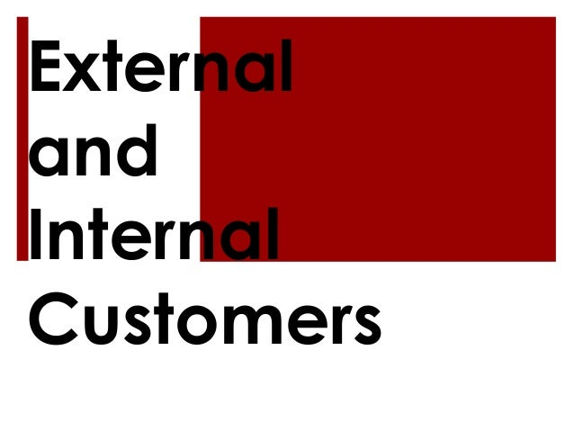 internal vs external customers Difference between internal and external supply respond to customer and ultimately more profitable, many managers have been attention.