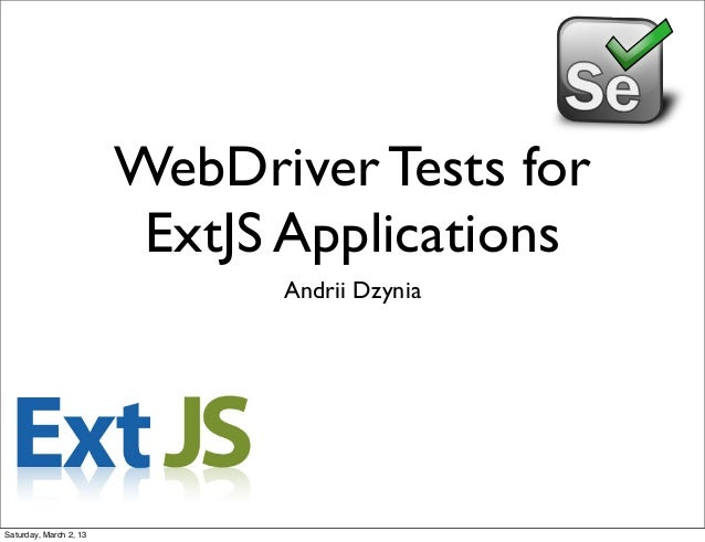 WebDriver Tests for                         ExtJS Applications                              Andrii DzyniaSaturday, March 2...