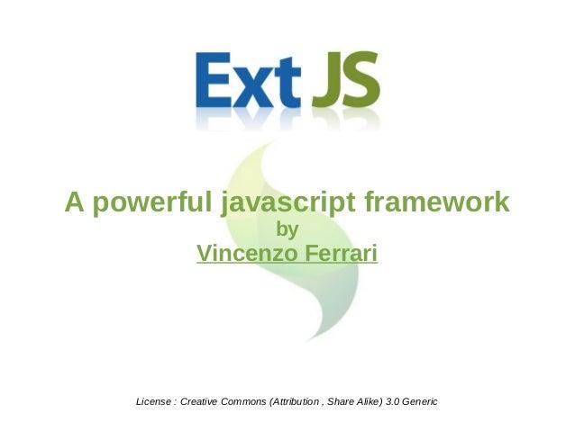 License : Creative Commons (Attribution , Share Alike) 3.0 GenericA powerful javascript frameworkbyVincenzo Ferrari